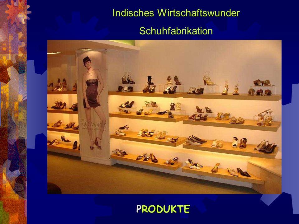 Indisches Wirtschaftswunder Schuhfabrikation PRODUKTE