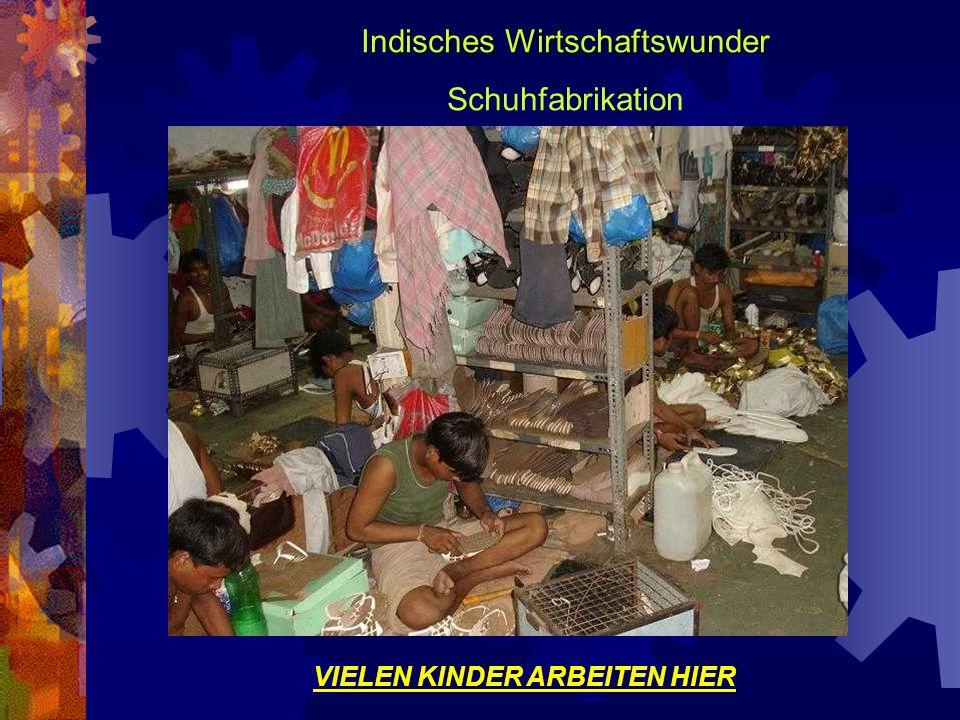 Indisches Wirtschaftswunder Schuhfabrikation VIELEN KINDER ARBEITEN HIER
