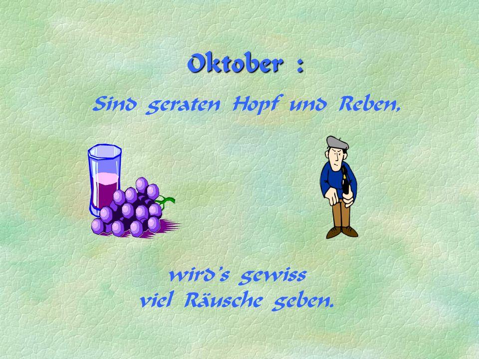 Oktober : Sind geraten Hopf und Reben, wird's gewiss viel Räusche geben.