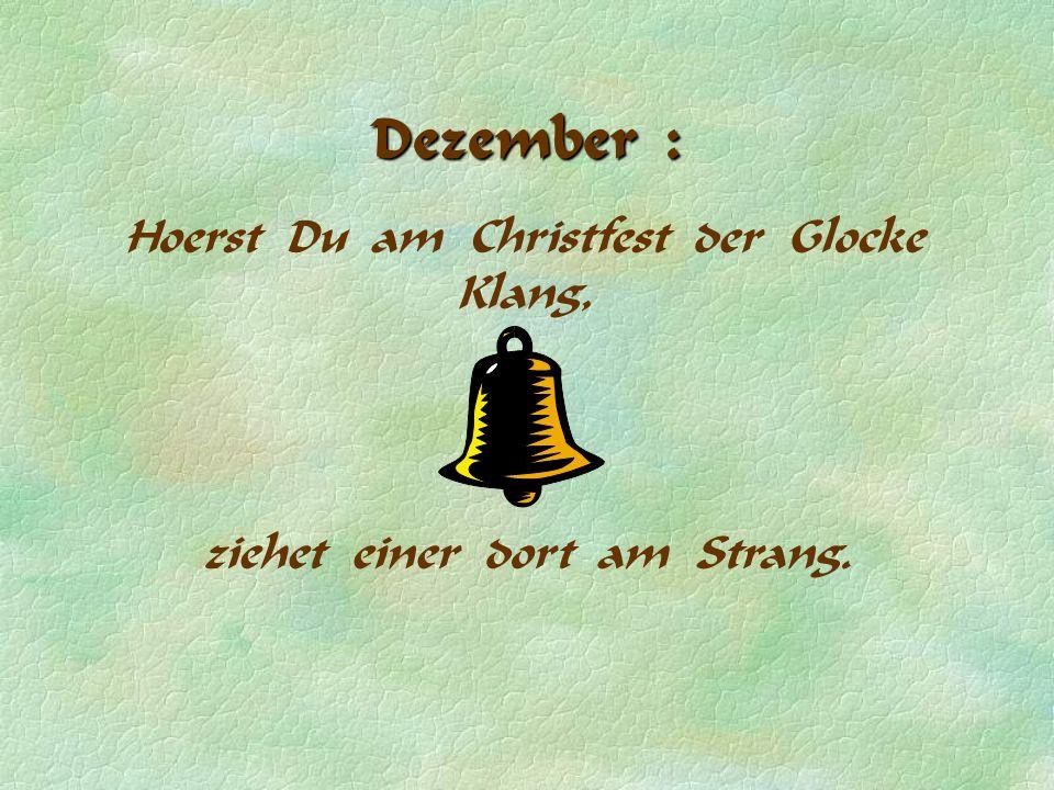 Dezember : Hoerst Du am Christfest der Glocke Klang, ziehet einer dort am Strang.