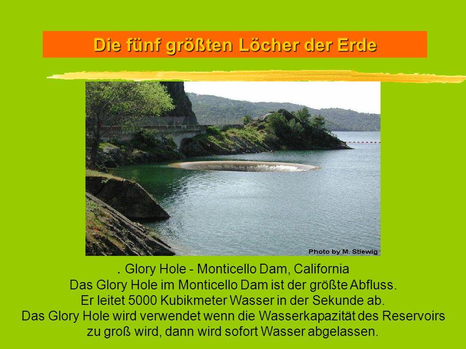 Die fünf größten Löcher der Erde. Glory Hole - Monticello Dam, California Das Glory Hole im Monticello Dam ist der größte Abfluss. Er leitet 5000 Kubi