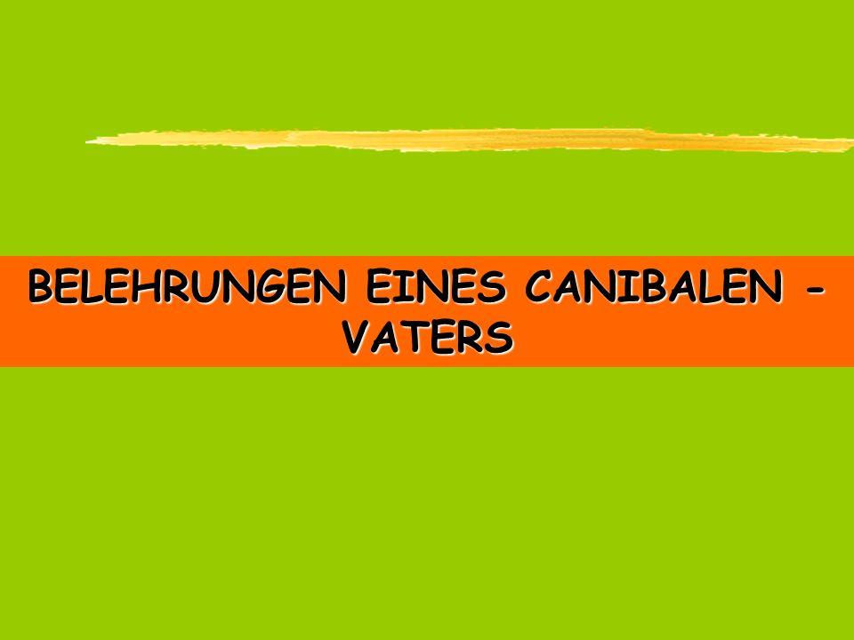 BELEHRUNGEN EINES CANIBALEN - VATERS