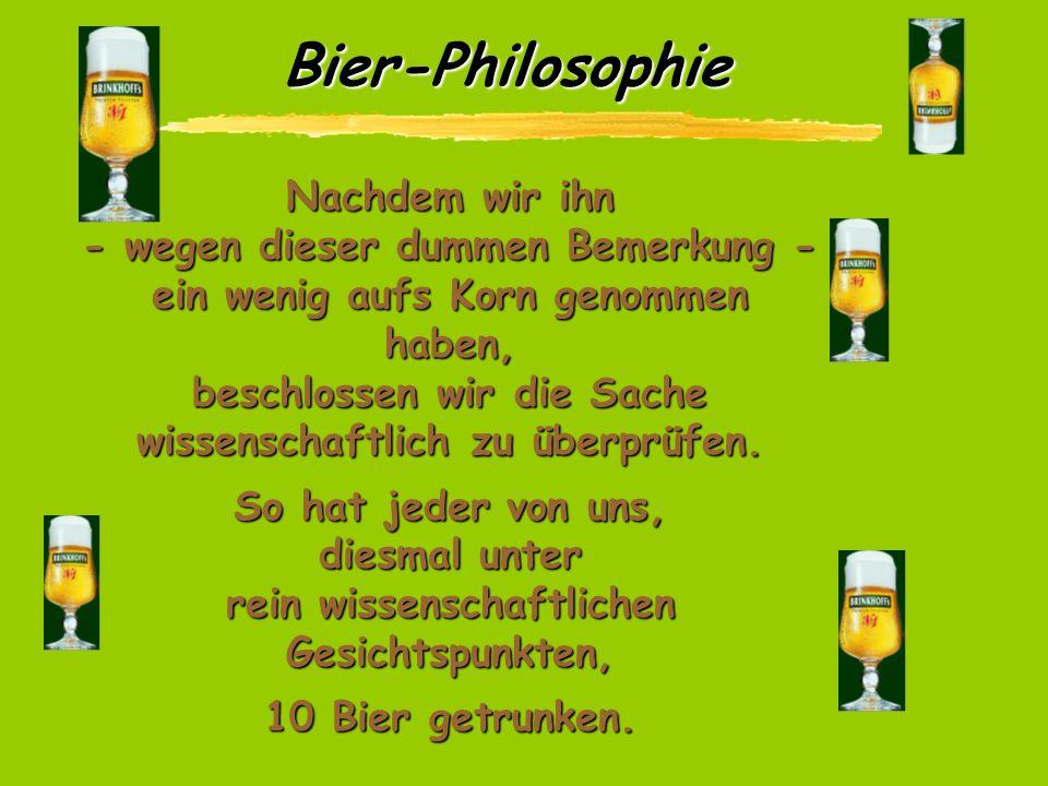 Bier-Philosophie Hallo, gestern beim Eishockey, habe ich mit ein paar Freunden über Bier diskutiert. Einer sagte dann plötzlich, Bier enthielte weibli