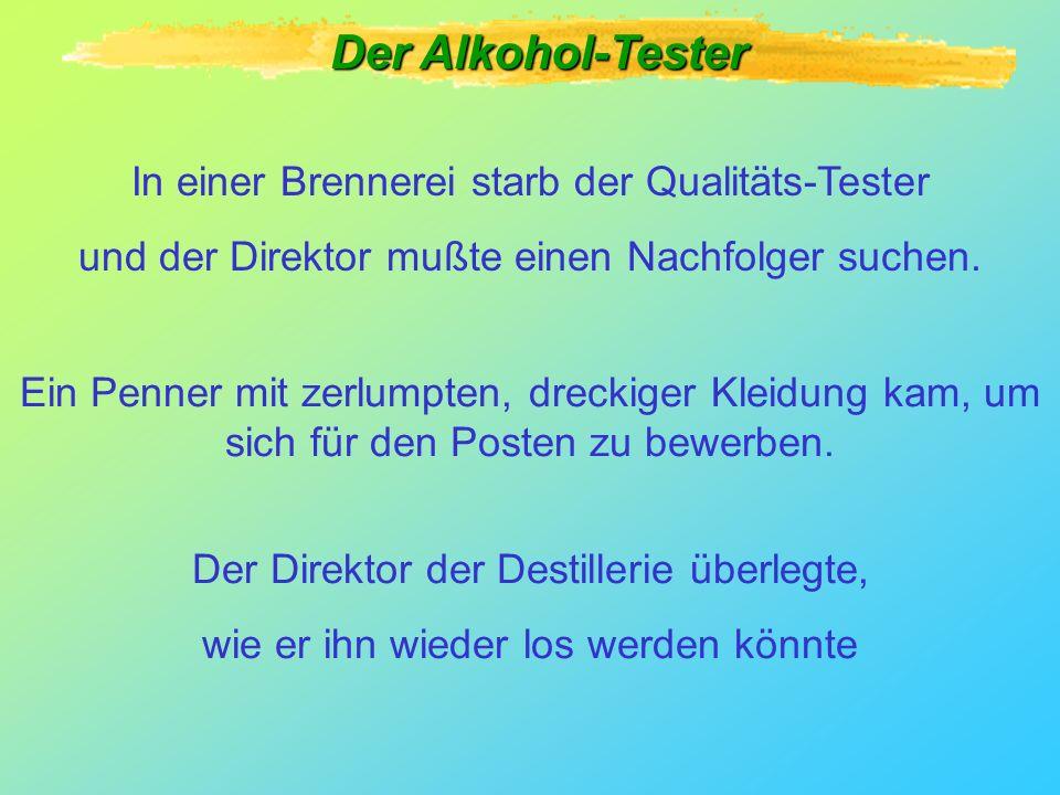 In einer Brennerei starb der Qualitäts-Tester und der Direktor mußte einen Nachfolger suchen.