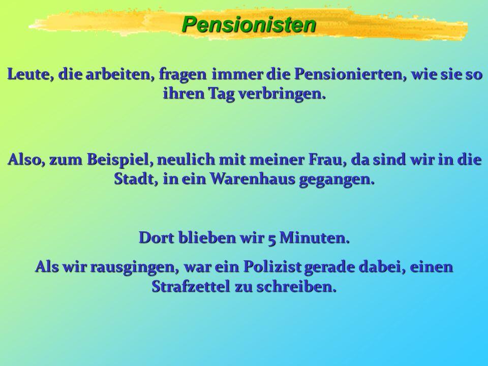 Pensionisten Leute, die arbeiten, fragen immer die Pensionierten, wie sie so ihren Tag verbringen.