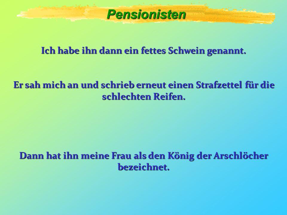 Pensionisten Wir sind auf ihn zugegangen und haben ihn gefragt: