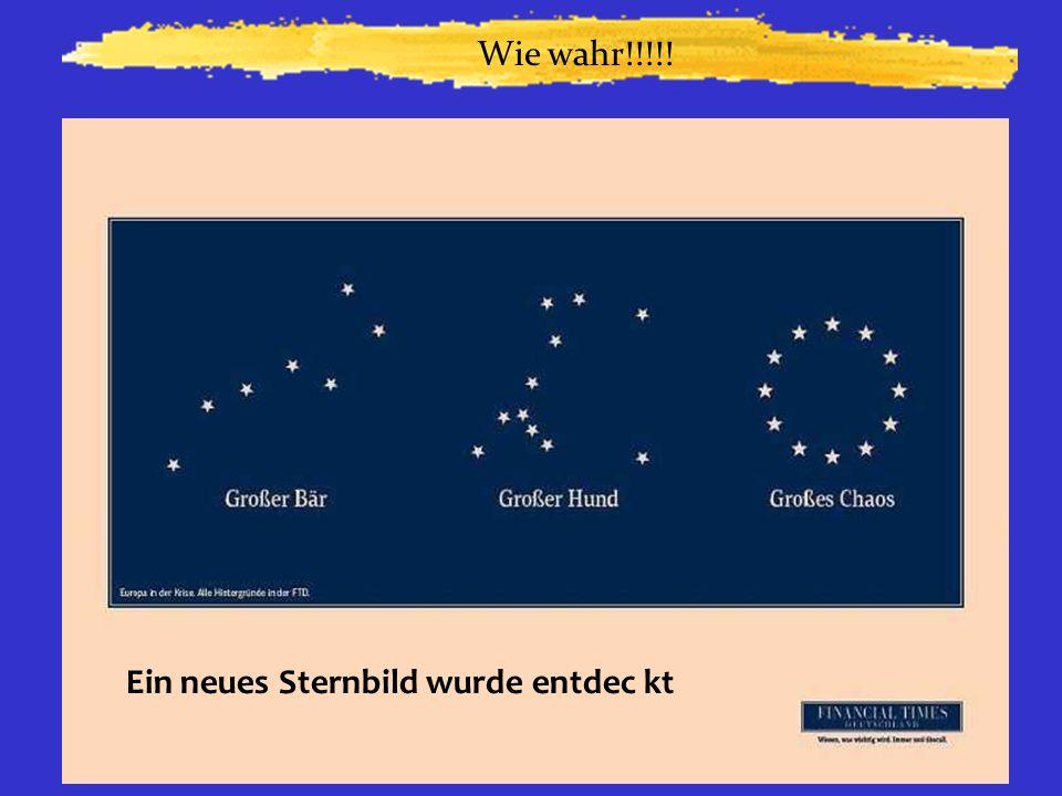 Wie wahr!!!!! Ein neues Sternbild wurde entdec kt