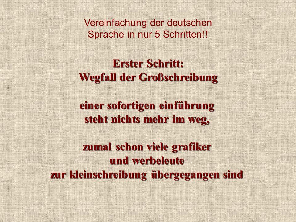 Vereinfachung der deutschen Sprache in nur 5 Schritten!! Erster Schritt: Wegfall der Großschreibung einer sofortigen einführung steht nichts mehr im w