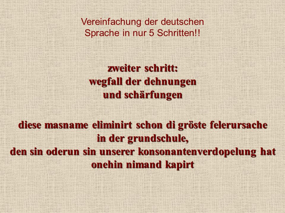 Vereinfachung der deutschen Sprache in nur 5 Schritten!! zweiter schritt: wegfall der dehnungen und schärfungen diese masname eliminirt schon di gröst