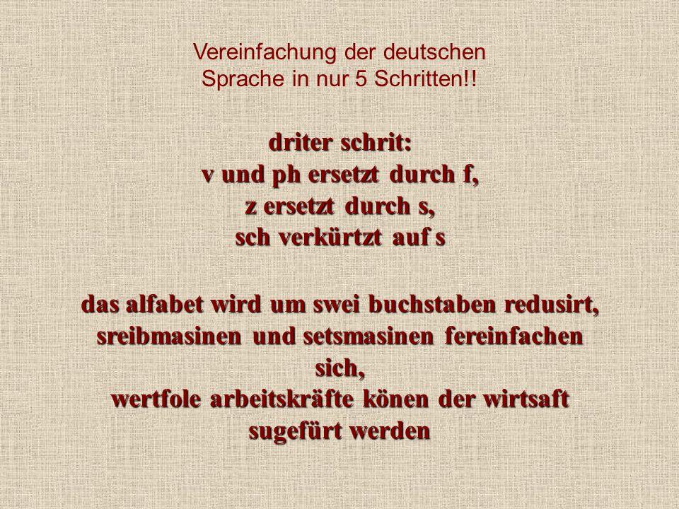Vereinfachung der deutschen Sprache in nur 5 Schritten!! driter schrit: v und ph ersetzt durch f, z ersetzt durch s, sch verkürtzt auf s das alfabet w