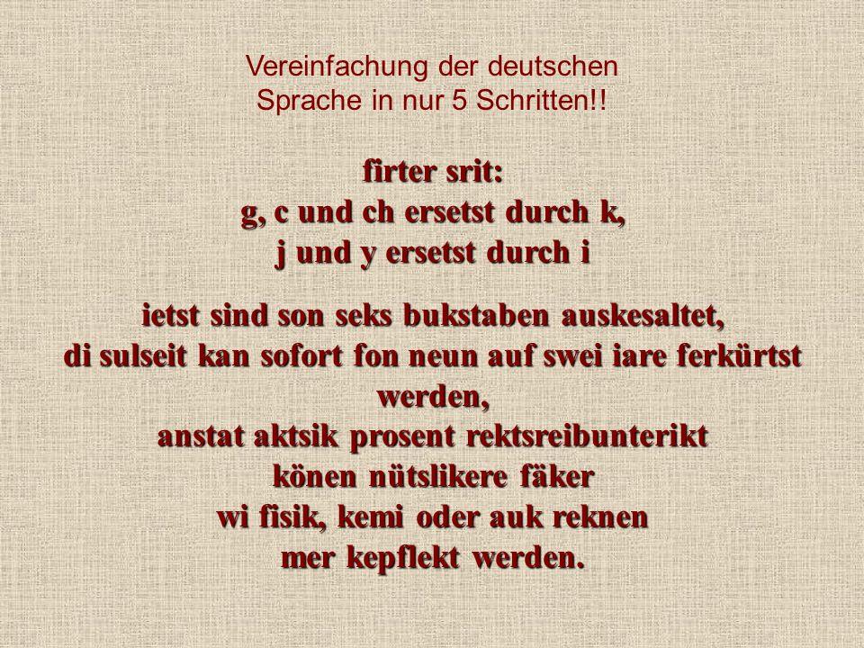 Vereinfachung der deutschen Sprache in nur 5 Schritten!! firter srit: g, c und ch ersetst durch k, j und y ersetst durch i ietst sind son seks bukstab