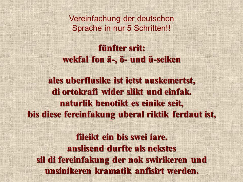 Vereinfachung der deutschen Sprache in nur 5 Schritten!! fünfter srit: wekfal fon ä-, ö- und ü-seiken ales uberflusike ist ietst auskemertst, di ortok
