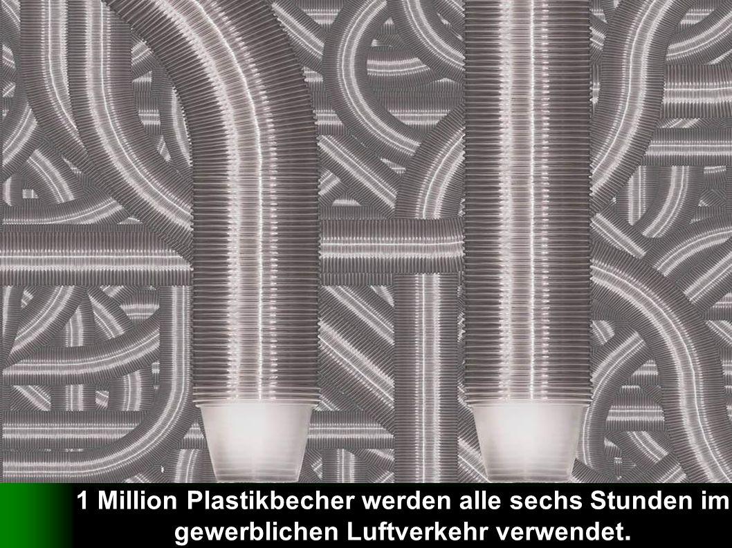 verteilt durch www.funmail2u.dewww.funmail2u.de 1 Million Plastikbecher werden alle sechs Stunden im gewerblichen Luftverkehr verwendet.