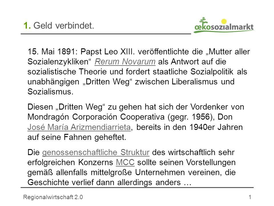 Regionalwirtschaft 2.01 1. Geld verbindet. 15. Mai 1891: Papst Leo XIII. veröffentlichte die Mutter aller Sozialenzykliken Rerum Novarum als Antwort a