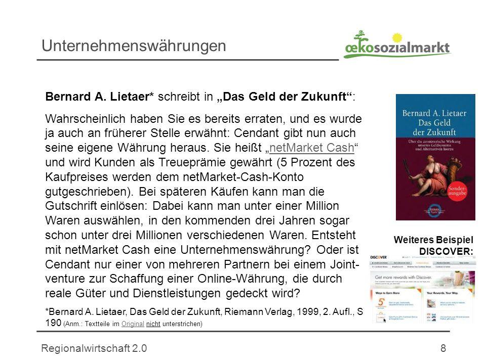 Regionalwirtschaft 2.08 Unternehmenswährungen Bernard A. Lietaer* schreibt in Das Geld der Zukunft: Wahrscheinlich haben Sie es bereits erraten, und e