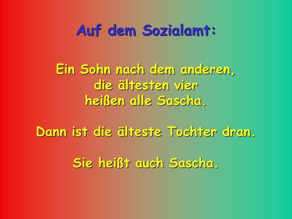 Auf dem Sozialamt: Ein Sohn nach dem anderen, die ältesten vier heißen alle Sascha.