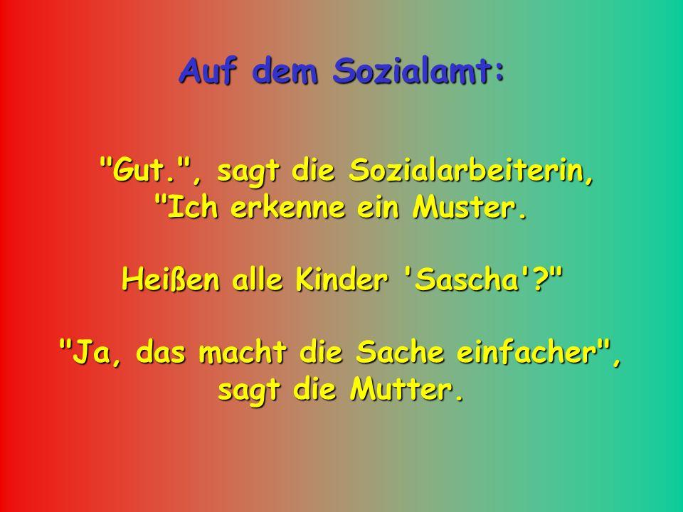 Auf dem Sozialamt: Gut. , sagt die Sozialarbeiterin, Gut. , sagt die Sozialarbeiterin, Ich erkenne ein Muster.