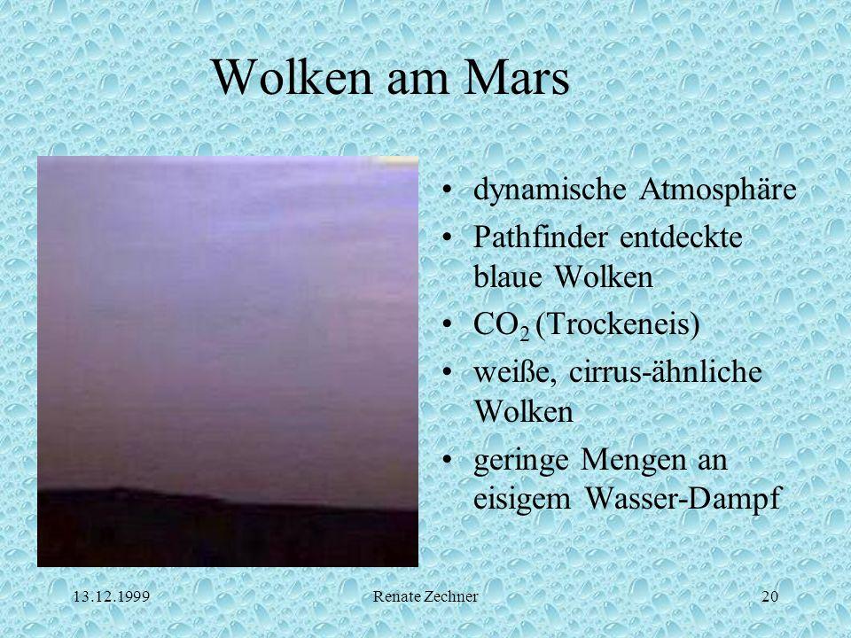 13.12.1999Renate Zechner20 Wolken am Mars dynamische Atmosphäre Pathfinder entdeckte blaue Wolken CO 2 (Trockeneis) weiße, cirrus-ähnliche Wolken geri