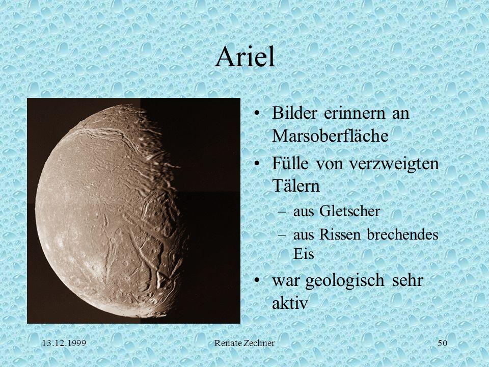 13.12.1999Renate Zechner50 Ariel Bilder erinnern an Marsoberfläche Fülle von verzweigten Tälern –aus Gletscher –aus Rissen brechendes Eis war geologis