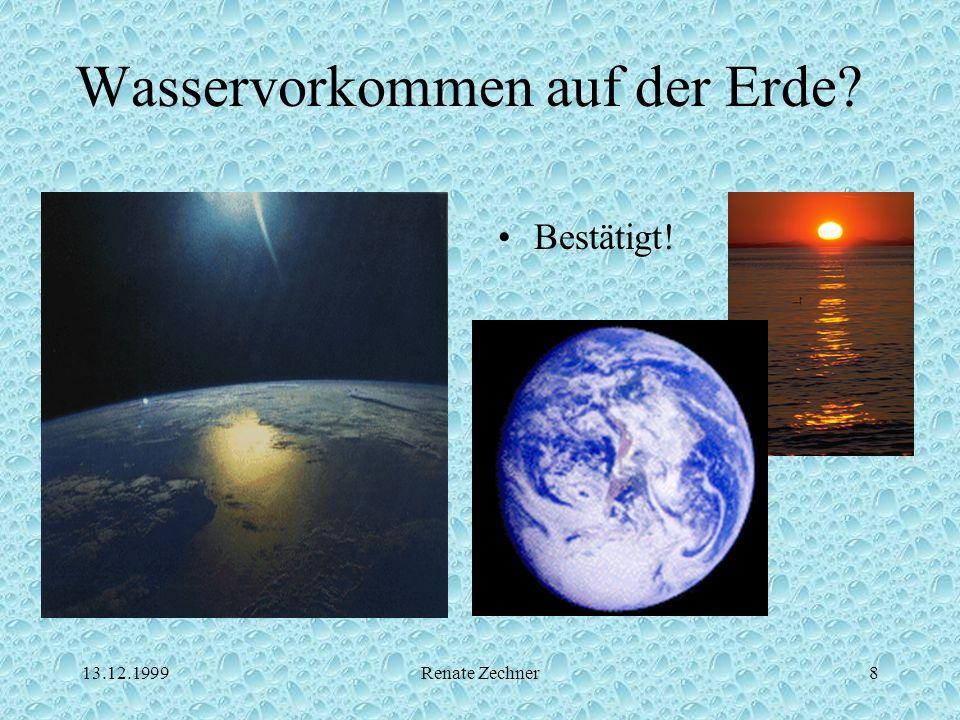13.12.1999Renate Zechner8 Wasservorkommen auf der Erde? Bestätigt!