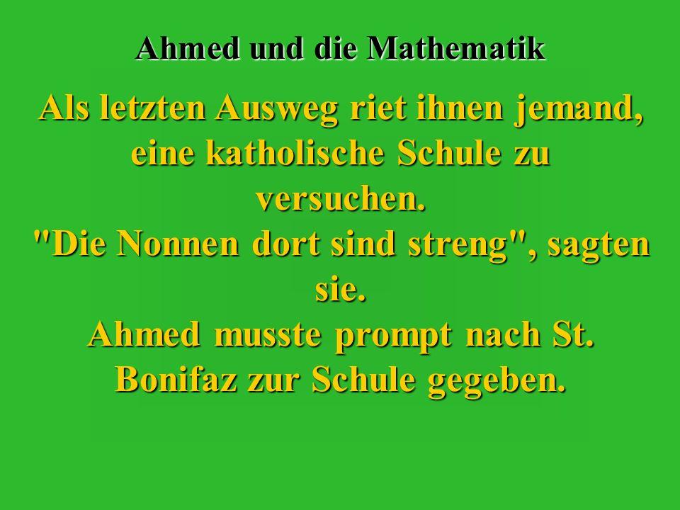 Ahmed und die Mathematik Der kleine Ahmed war eine Niete in Mathematik. Seine Eltern versuchten alles : Lehrer, Erzieher, Quizkarten, spezielle Unterr