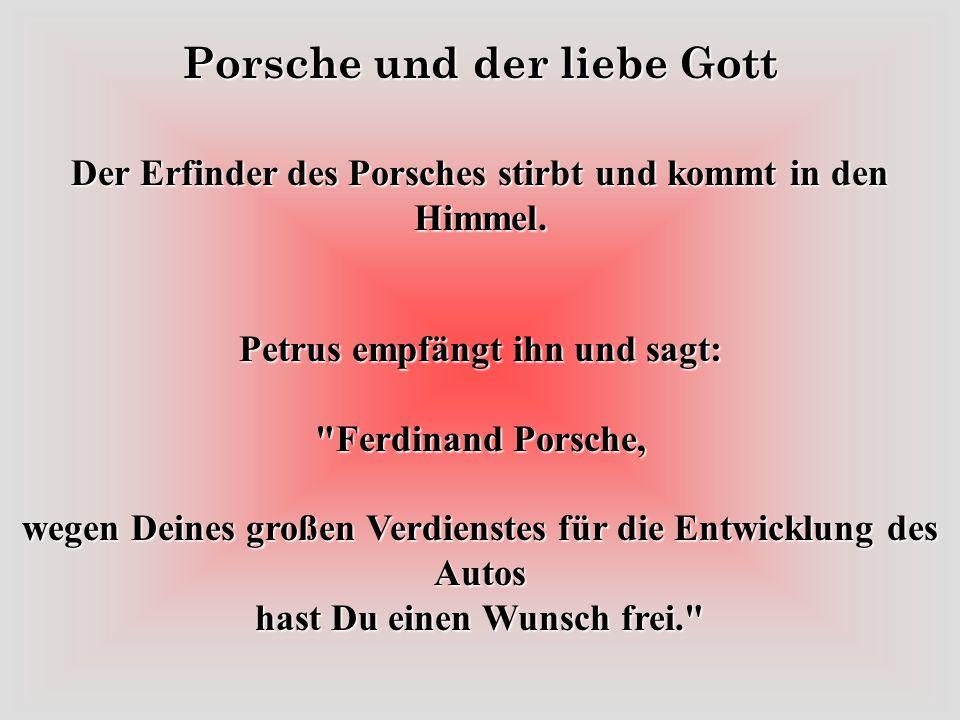 Porsche und der liebe Gott Der Erfinder des Porsches stirbt und kommt in den Himmel.