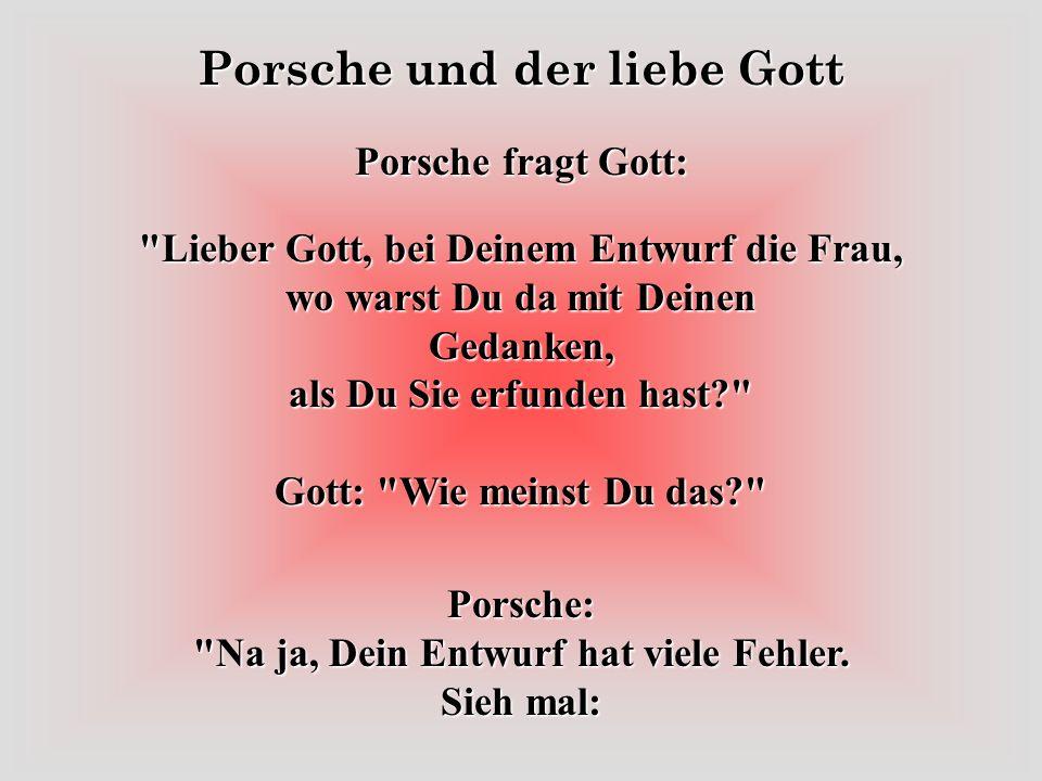 Porsche und der liebe Gott Ferdinand Porsche denkt kurz nach und antwortet: Gut, lass mich bitte eine Stunde mit Gott sprechen. Petrus nickt, bringt ihn zum Thronsaal und stellt ihn Gott vor.