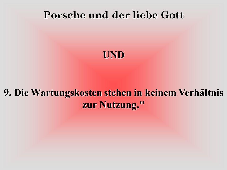 Porsche und der liebe Gott UND 9. Die Wartungskosten stehen in keinem Verhältnis zur Nutzung.