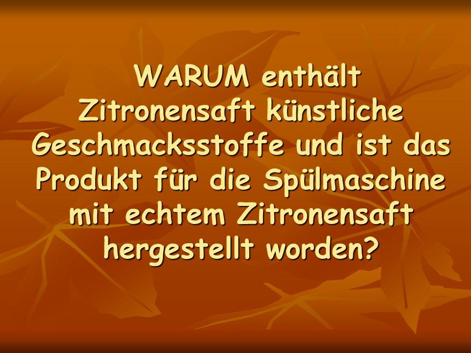 WARUM enthält Zitronensaft künstliche Geschmacksstoffe und ist das Produkt für die Spülmaschine mit echtem Zitronensaft hergestellt worden.