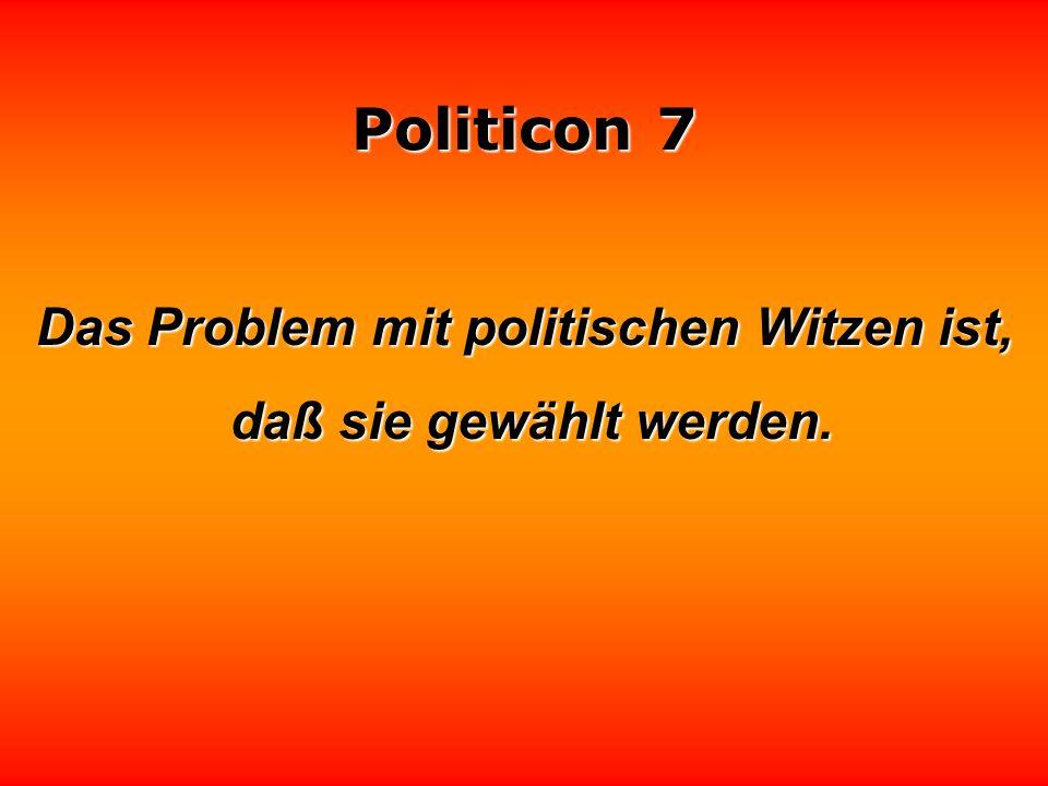 Politicon 7 Keine Partei ist so schlecht wie ihre Führer. William P. Rogers