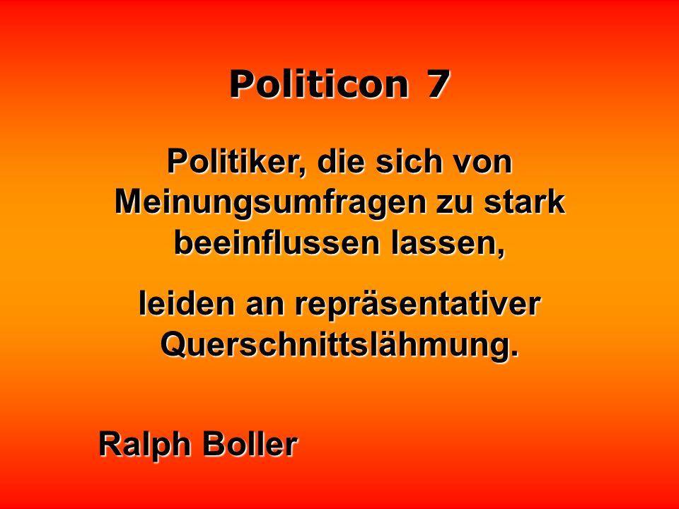 Politicon 7 Das Problem mit politischen Witzen ist, daß sie gewählt werden. daß sie gewählt werden.
