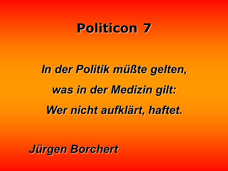 Politicon 7 Räubergesinnung liegt dann vor, wenn ständig das Volk daraufhin untersucht wird, ob man ihm etwas, was es erworben hat, wegnehmen kann.