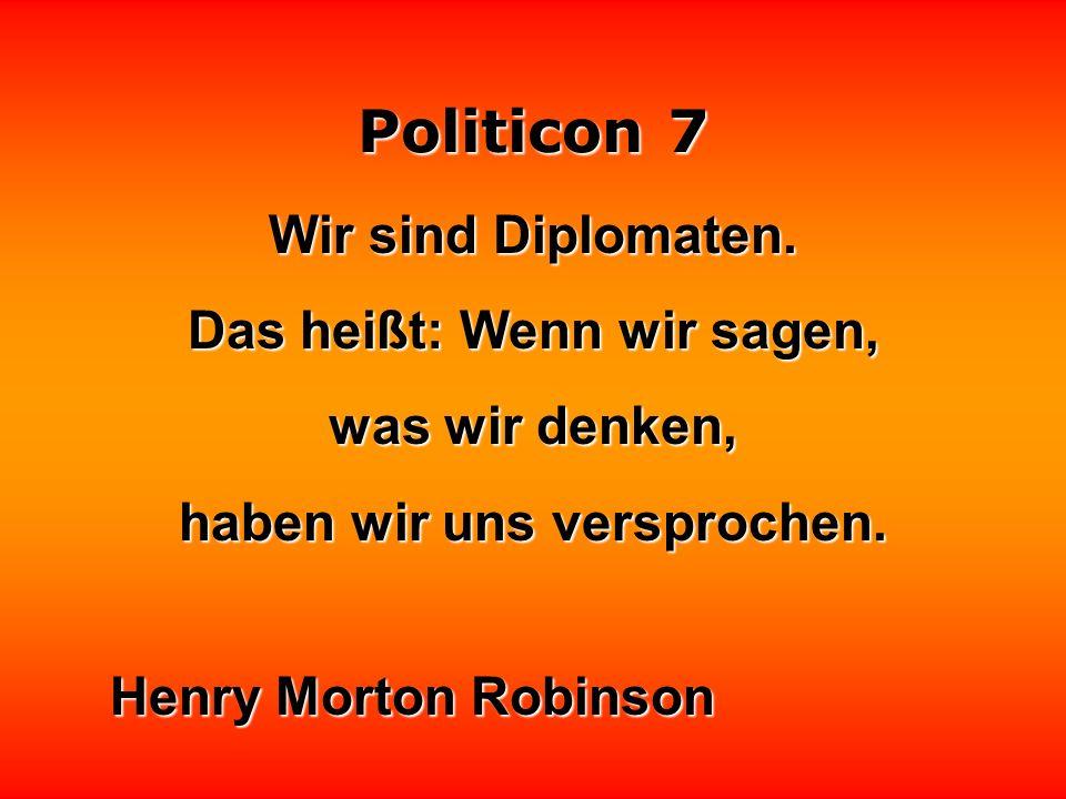 Politicon 7 Die Politik ist eine Bühne, auf der Souffleure manchmal lauter sprechen als die Darsteller.