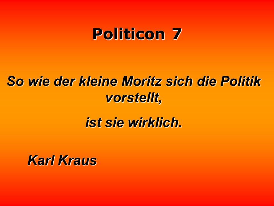 Politicon 7 Intelligente Politik wird oft von Leuten gefordert, die selber nichts Intelligentes sagen können, und Leuten abverlangt, die das auch nicht können.