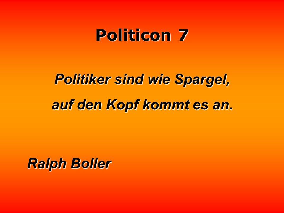 Politicon 7 Ein Regierungssprecher ist ein Mann, der aufstoßen muß, der aufstoßen muß, wenn andere gegessen haben.