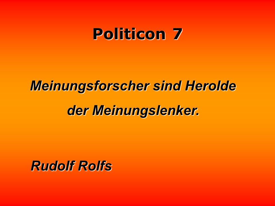 Politicon 7 Das Gefährlichste an politischen Witzen ist, daß manche ein Amt bekommen. Robert Lembke