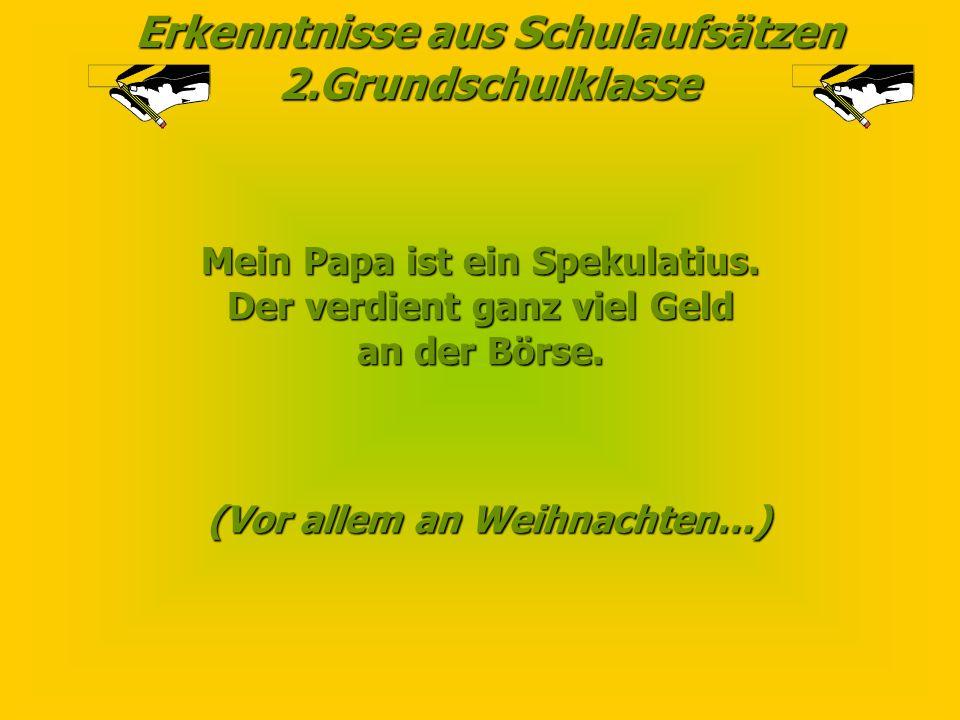 Erkenntnisse aus Schulaufsätzen 2.Grundschulklasse Alle Welt horchte auf, als Luther 1517 seine 95 Prothesen an die Schlosskirche zu Wittenberg schlug.