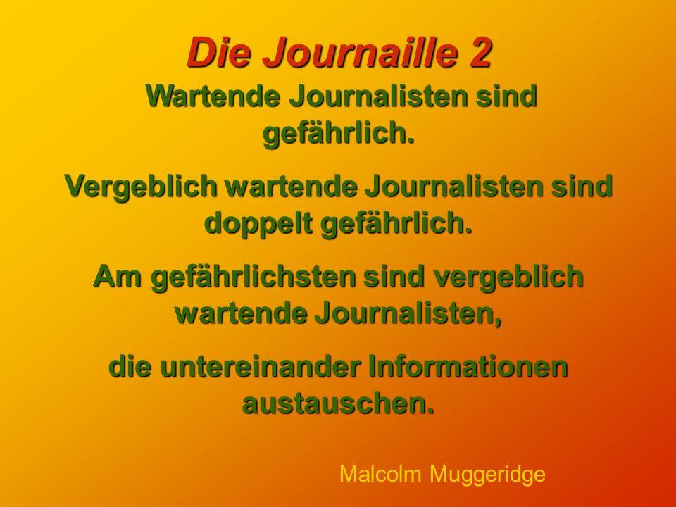Die Journaille 2 Wartende Journalisten sind gefährlich.