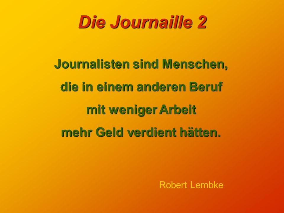 Die Journaille 2 Manche Journalisten scheinen ihre Aufgabe darin zu erblicken, anderen zu erklären, anderen zu erklären, was sie selber nicht verstehe