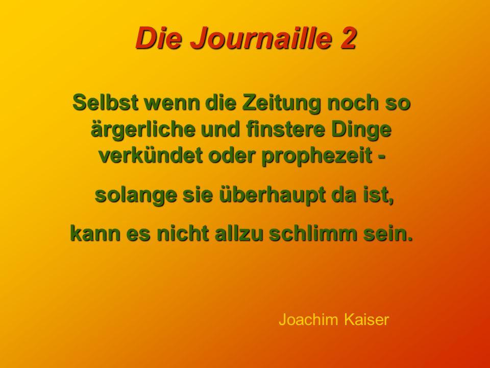 Die Journaille 2 Nähme man den Zeitungen den Fettdruck - um wieviel stiller wäre es in der Welt. Kurt Tucholsky