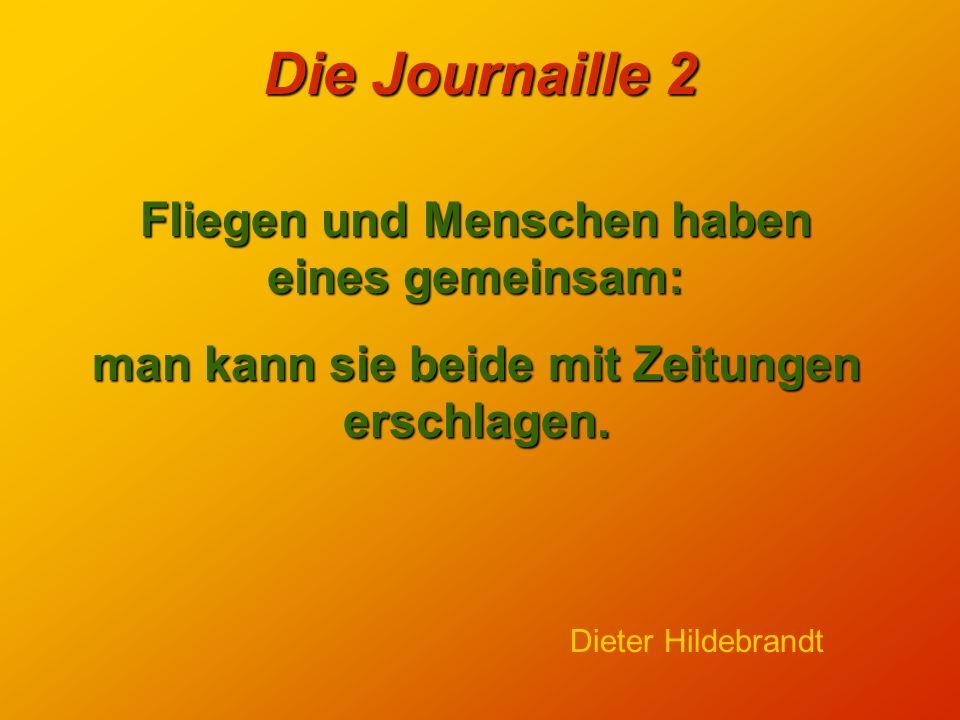 Die Journaille 2 Die Zeitung deckt unseren täglichen Bedarf an Vergänglichkeit. Ernst Schröder