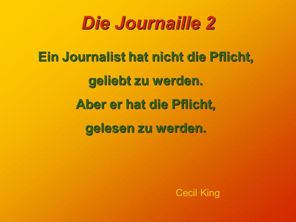 Die Journaille 2 Fliegen und Menschen haben eines gemeinsam: man kann sie beide mit Zeitungen erschlagen. Dieter Hildebrandt