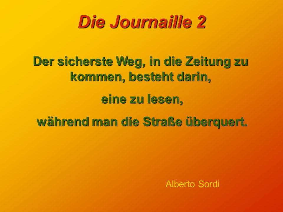 Die Journaille 2 Ein Journalist hat nicht die Pflicht, geliebt zu werden. Aber er hat die Pflicht, gelesen zu werden. Cecil King