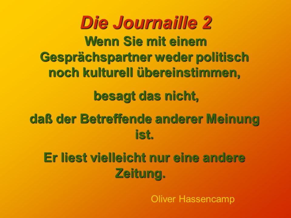 Die Journaille 2 Nähme man den Zeitungen den Fettdruck - um wieviel stiller wäre es in der Welt.