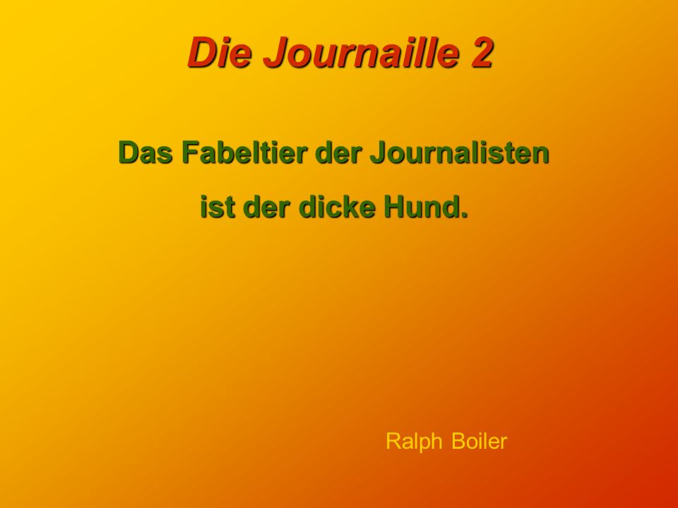 Die Journaille 2 Der Unterschied zwischen Literatur und Journalismus besteht darin, daß der Journalismus unlesbar ist und die Literatur nicht gelesen