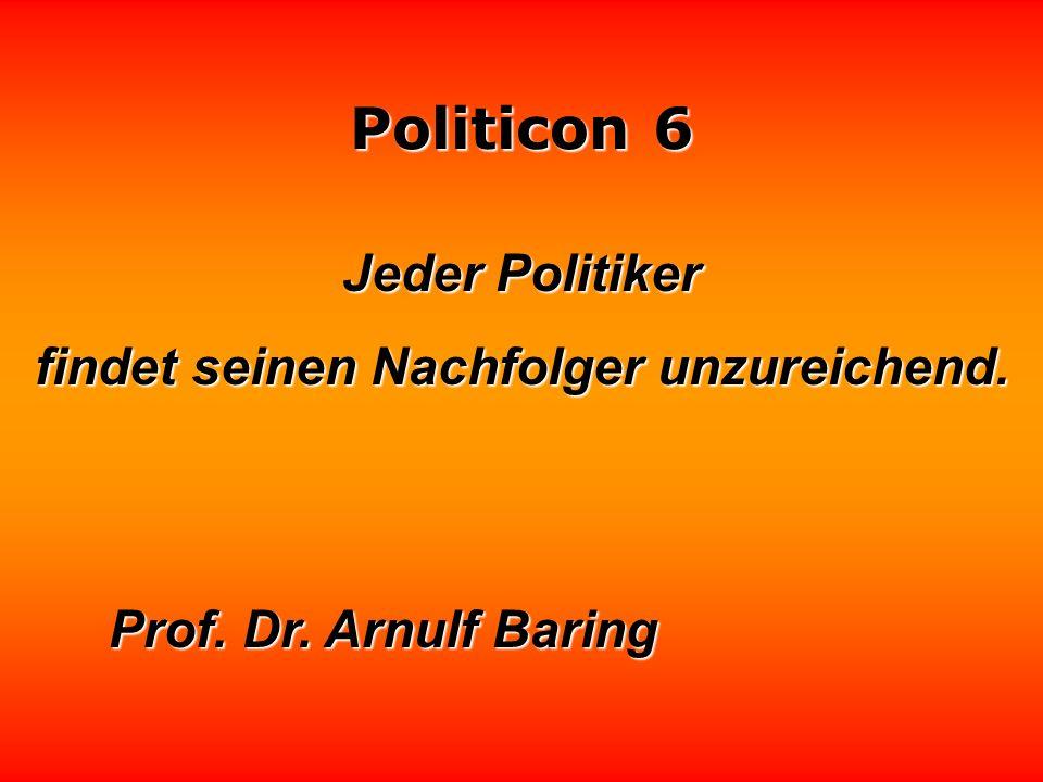 Politicon 6 Politik ist auch die Kunst, den Staub aufzuwirbeln, der sich bereits gesetzt hat Otto Galo
