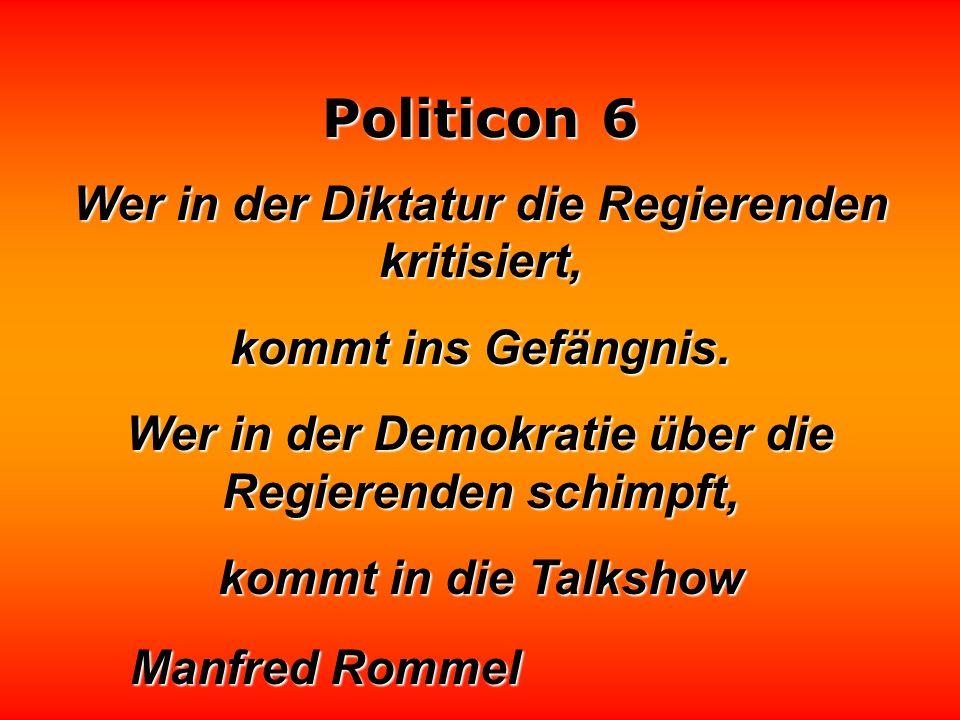 Politicon 6 Jeder Politiker findet seinen Nachfolger unzureichend. Prof. Dr. Arnulf Baring