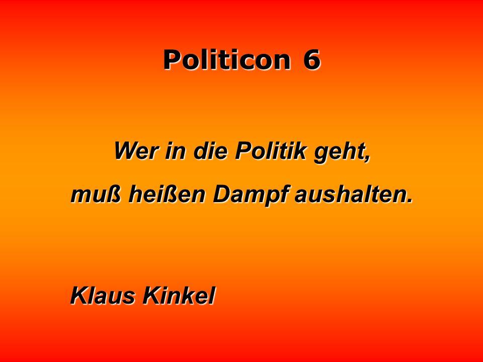 Politicon 6 Das größte Problem in der Politik ist, daß man dem letzten Querulanten eingeredet hat, er sei das Volk. Manfred Rommel