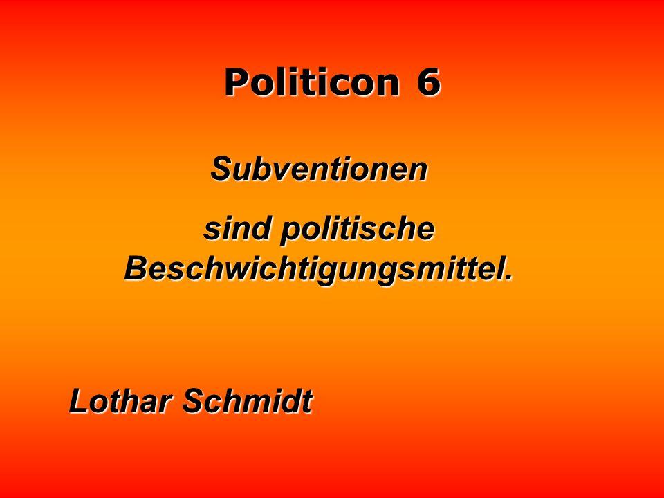 Politicon 6 Unter Politik verstehen manche Leute die Kunst, Brände zu löschen, die sie selbst gelegt haben. Lawrence Durrell