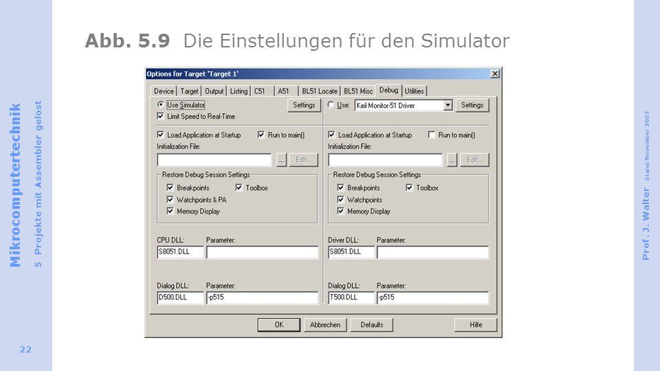 Mikrocomputertechnik 5 Projekte mit Assembler gelöst Prof. J. Walter Stand November 2007 22 Abb. 5.9 Die Einstellungen für den Simulator